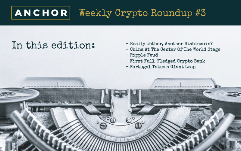 Anchor Crypto Roundup 3: Tether and Yuan China Digital Currency Portugal Crypto Tax Free Ripple Feud Fork