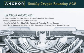 "High Profile Twitter Hack, Gaming ""Renaissance"" Incoming, Rise of Women in Crypto, COVID-19 Changes Regulator's View of Crypto"